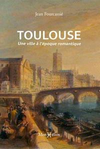 Jean Fourcassié - Toulouse - Une ville à l'époque romantique.