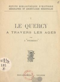 Jean Fourgous - Le Quercy à travers les âges.