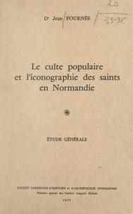 Jean Fournée - Le culte populaire et l'iconographie des Saints en Normandie (1). Étude générale.