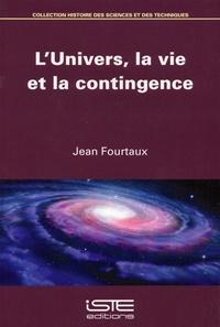 Jean Fourtaux - L'univers, la vie et la contingence.