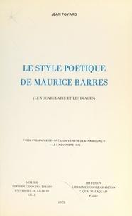 Jean Foyard - Le style poétique de Maurice Barrès (le vocabulaire et les images) - Thèse présentée devant l'Université de Strasbourg II, le 5 novembre 1976.