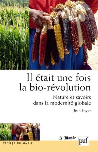 Il était une fois la bio-révolution. Nature et savoirs dans la modernité globale