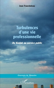 Jean Francheteau - Turbulences d'une vie professionnelle - De Kodak au service public.