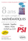Jean Franchini et Jean-Claude Jacquens - 8 ans de sujets corrigés de mathématiques posés aux concours Centrale/Supélec, Mines/Ponts et CCINP (ex CCP) - Filière PSI.