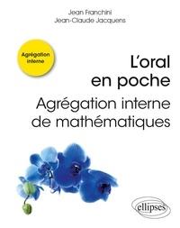 Jean Franchini et Jean-Claude Jacquens - L'oral en poche : Agrégation interne de mathématiques.