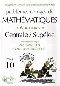 Les épreuves corrigées des grandes écoles scientifiques Tome 10 - Jean Franchini |