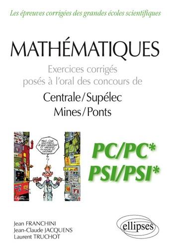 Mathématiques PC/PC* et PSI/PSI*. Exercices corrigés posés à l'oral des concours de Centrale/Suplelec et Mines/Ponts