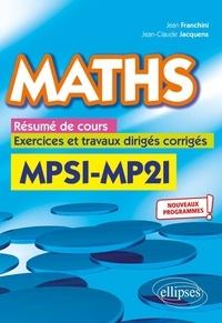 Jean Franchini et Jean-Claude Jacquens - Maths MPSI - MP2I - Résumé de cours, exercices et travaux dirigés corrigés.