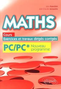 Jean Franchini et Jean-Claude Jacquens - Maths PC/PC* programme 2014 - Cours, exercices et travaux dirigés corrigés.