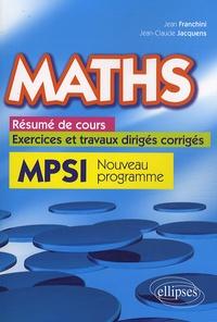 Jean Franchini et Jean-Claude Jacquens - Maths - Résumé de cours, exercices et travaux dirigés corrigés MPSI.