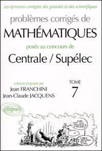 Problèmes corrigés de mathématiques posés au concours de Centrale/Supélec. Tome 7 - Jean Franchini pdf epub