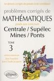 Jean Franchini et Jean-Claude Jacquens - Problèmes corrigés de mathématiques posés aux concours Centrale/ Supélec Mines/ Ponts - Tome 3.