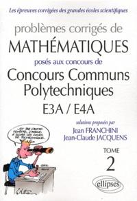 Jean Franchini et Jean-Claude Jacquens - Problèmes corrigés de mathématiques posés aux Concours Communs Polytechniques E3A/E4A - Tome 2.