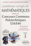 Jean Franchini et Jean-Claude Jacquens - Problèmes corrigés de mathématiques posés aux concours communs polytechniques E3A/E4A - Tome 3.
