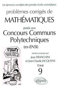 Problèmes corrigés de mathématiques posés aux Concours Communs Polytechniques (ex-ENSI). Tome 9.pdf