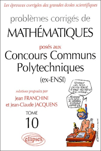 Jean Franchini et Jean-Claude Jacquens - Problèmes corrigés de mathématiques posés aux Concours Communs Polytechniques (ex-ENSI) - Tome 10.