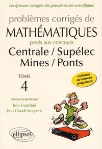 Problèmes corrigés de mathématiques posés aux concours de Centrale, Supélec, Mines, Ponts- Tome 4 - Jean Franchini |