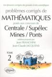 Jean Franchini et Jean-Claude Jacquens - Problèmes corrigés de mathématiques posés aux concours de Centrale/Supélec/Mines/Ponts - Tome 2.