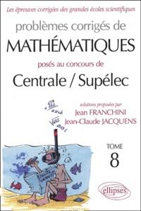 Problèmes corrigés de mathématiques posés aux concours de Centrale / Supélec- Tome 8 - Jean Franchini |