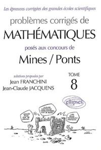 Problèmes corrigés de mathématiques posés aux concours de Mines / Ponts. Tome 8 - Jean Franchini pdf epub