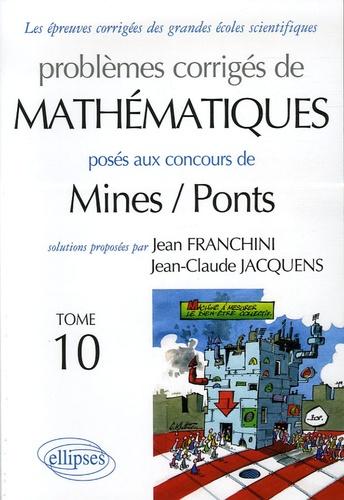 Jean Franchini et Jean-Claude Jacquens - Problèmes corrigés de mathématiques posés aux concours Mines/Ponts - Tome 10.