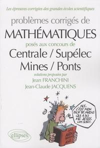 Jean Franchini et Jean-Claude Jacquens - Problèmes de mathématiques posés aux concours Centrale-Supélec, Mines-Ponts.