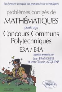 Jean Franchini et Jean-Claude Jacquens - Problèmes de mathématiques posés aux Concours Communs Polytechniques E3A / E4A.