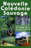 Jean-Francis Clair - NOUVELLE CALEDONIE-SAUVAGE. - Un guide de la randonnée.