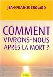 Jean-Francis Crolard - Comment vivrons-nous après la mort ?.