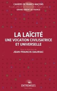 Jean-Francis Dauriac - La laïcité - Une vocation civilisatrice et universelle.