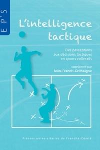 Jean-Francis Gréhaigne - L'intelligence tactique - Des perceptions aux décisions tactiques en sports collectifs.