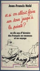 Jean-Francis Held - Et si on allait faire un tour jusqu'à la pointe ? ou Dix ans d'histoire des Français en vacances et en voyage.