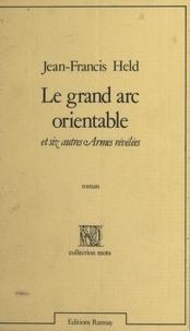 Jean-Francis Held - Le Grand Arc orientable et six autres armes révélées - Récit.