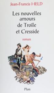 Jean-Francis Held - Les nouvelles amours de Troïle et Cresside.