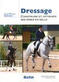Jean-Franck Girard - Dressage - Construire et optimiser ses mises en selle.
