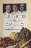 Jean-François Abert - Le génie des saveurs.