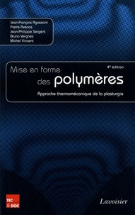 Jean-François Agassant et Pierre Avenas - Mise en forme des polymères - Approche thermomécanique de la plasturgie.
