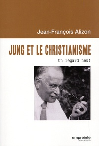 Jean-François Alizon - Jung et le christianisme - Un regard neuf.