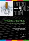 Jean-François Allemand et Pierre Desbiolles - Physique et biologie - De la molécule au vivant.
