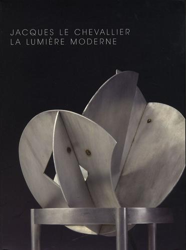 Jean-François Archieri - Jacques Le Chevalier 1896-1987 - La lumière moderne.