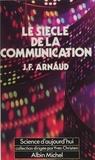 Jean-François Arnaud - Le Siècle de la communication.