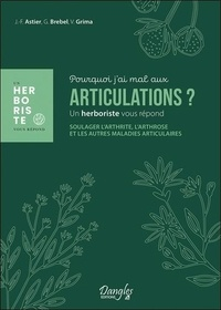 Jean-François Astier et Valérie Grima - Pourquoi j'ai mal aux articulations ? - Soulager l'arthrose, l'arthrite et les autres maladies articulaires.