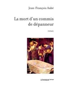 Jean-François Aubé - La mort d'un commis de dépanneur.