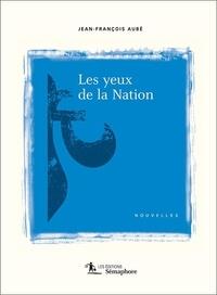 Jean-François Aubé - Les yeux de la Nation.