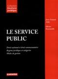 Jean-François Auby et Olivier Raymundie - Le service public - Droit national et droit communautaire, régime juridique et catégories, modes de gestion.