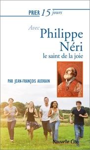 Jean-François Audrain - Prier 15 jours avec Philippe Néri - Le saint de la joie.