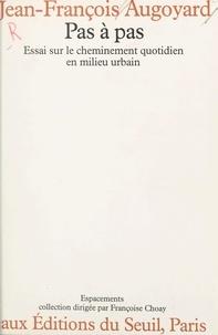 Jean-François Augoyard et Yves Bardin - Pas à pas - Essai sur le cheminement quotidien en milieu urbain.