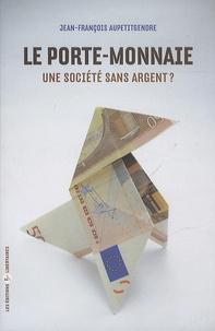 Jean-François Aupetitgendre - Le porte-monnaie - Une société sans argent ?.