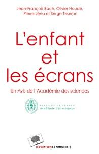 Jean-François Bach et Olivier Houdé - L'enfant et les écrans. Un avis de l'Académie des Sciences.