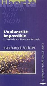 Jean-François Bachelet - L'université impossible - Le savoir dans la démocratie de marché.